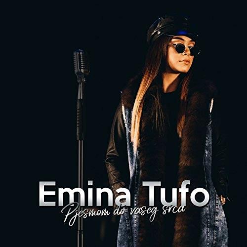 Emina Tufo 2018 Pjesmom do vaseg srca